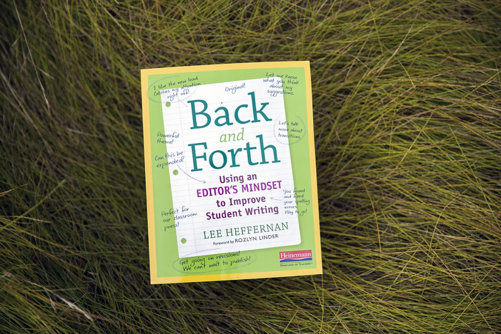 Back and Forth: Using an Editor's Mindset to Improve Student Writing by Lee Heffernan