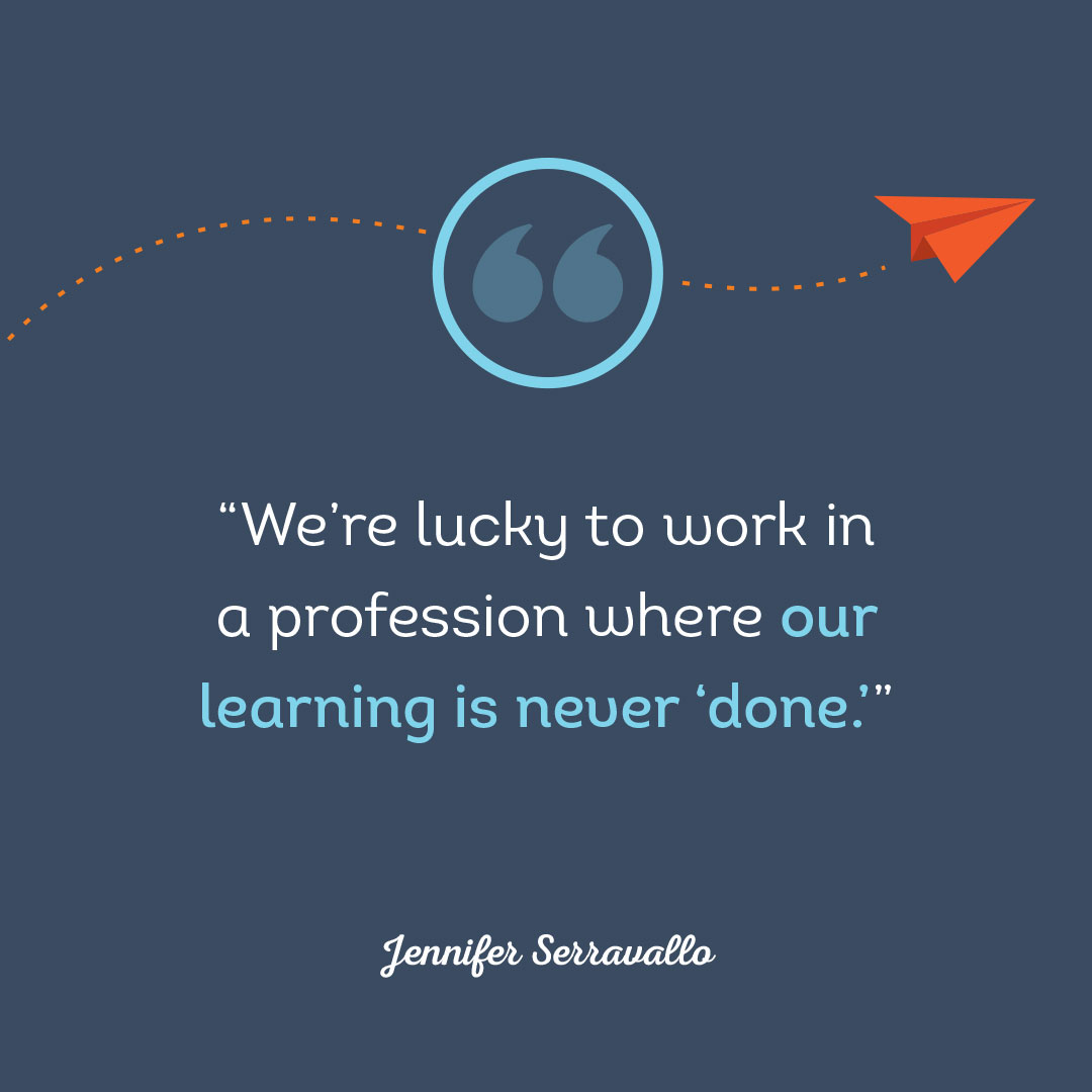 """""""We're lucky to work in a profession where out learning is never done"""" -Jennifer Serravallo"""